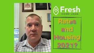 MORTGAGE RATES UP? HOUŠING UP? The Fresh Home Loan Housing and Interest Rate Outlook for 2021