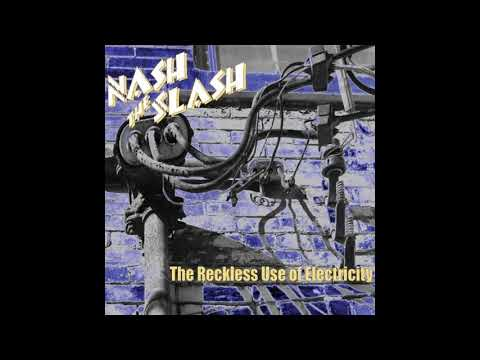 Nash The Slash - Reckless Use of Electricity