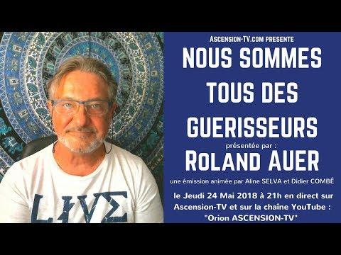"""[BANDE-ANNONCE] """"Nous sommes tous des Guérisseurs"""" avec Roland AUER le 24 Mai 2018 à 21h"""