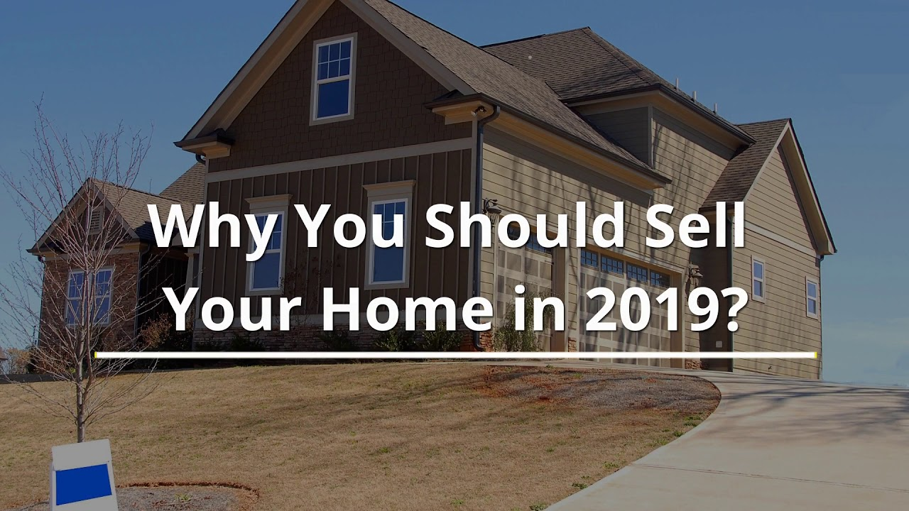 Home Selling Why You Must Do It In 2019