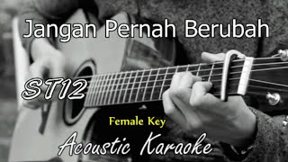 ST12 - Jangan Pernah Berubah (Female Key) Acoustic Karaoke