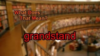 What does grandstand mean?
