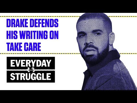 Drake Defends His Writing on Take Care  Everyday Struggle