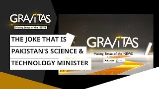 Gravitas: The Joke That Is Pakistan's Science & Technology Minister