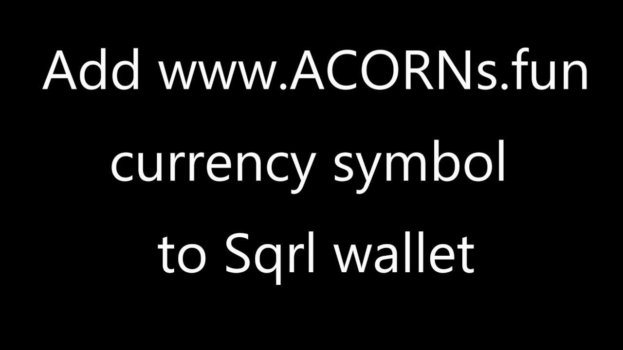 ACORN Add ACORNs currency symbol to Sqrl wallet