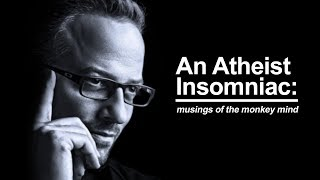 An Atheist Insomniac: Musings of the Monkey Mind