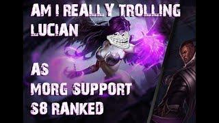Lol Morg troll support. Winning at Life
