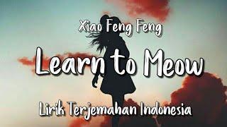 Download Learn to Meow (English Version) - Xiao Feng Feng   Lirik Terjemahan Indonesia  
