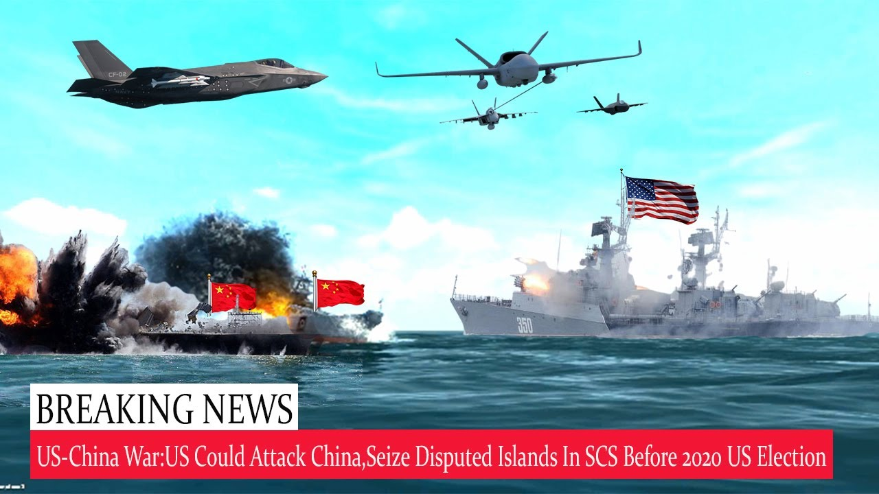 FIGHTS BEGINS (AUG,28,20) US Attack China, Seize Disputed Islands In SCS Before 2020 US Election