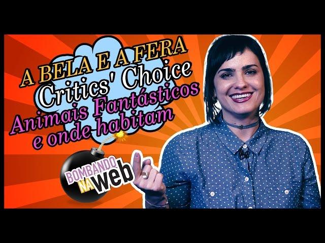 Bombando na Web #28 - A Bela e a Fera, Animais Fantásticos e Critics' Choice Awards