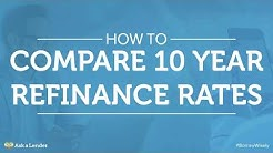How to Compare 10 Year Refinance Rates | Ask a Lender