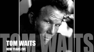 Tom Waits - New Years Eve  HQ Lyrics