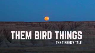 Them Bird Things: The Tinker's Tale