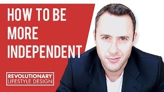 How To Become More Independent By Depending On More People