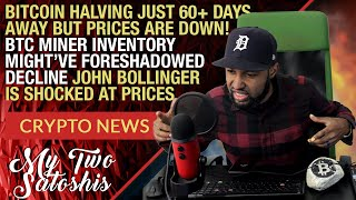 Crypto News 63 Days Til Halving But No Rise, Why? Did Miner's Foreshadow Plunge, Bollinger Surprised