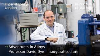 Professor David Dye Inaugural Lecture : Adventures in Alloys thumbnail