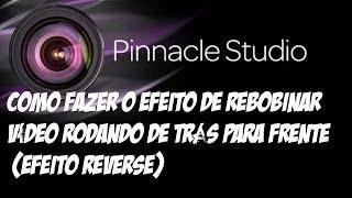 tutorial Pinnacle Studio 16: como fazer o efeito de rebobinar Vídeo rodando de trás para frente