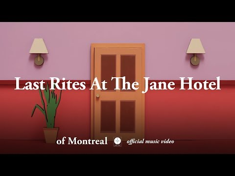 of Montreal - Last Rites At The Jane Hotel [OFFICIAL MUSIC VIDEO]