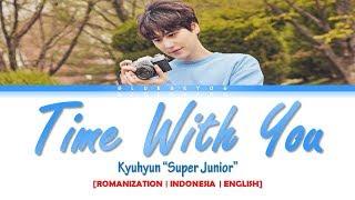 "KYUHYUN ""Super Junior"" - 'Time With You (그게 좋은거야)' LYRICS [Color Coded SUB ROM/INDO/ENG] | SUB INDO"