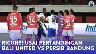 RICUH!!! Usai Pertandingan Bali United vs Persib Bandung