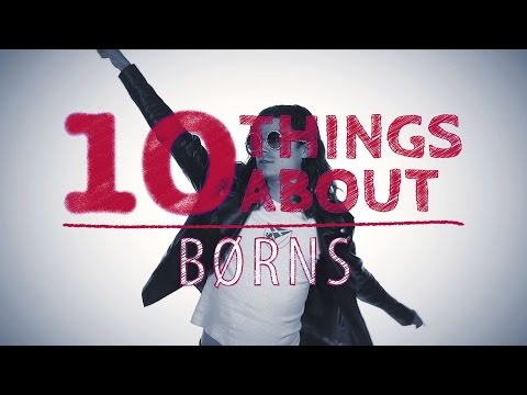 10 Things About... BØRNS