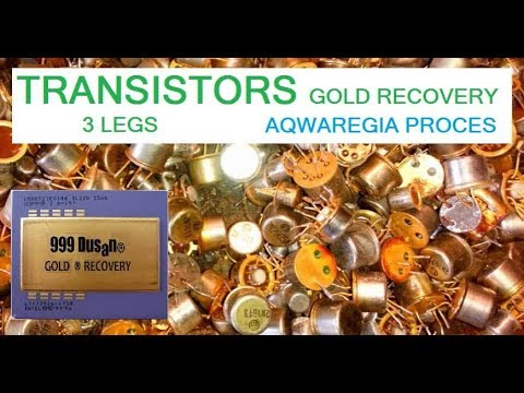 TRANSISTORS 3 LEGS - Gold Recovery With Aqwaregia!