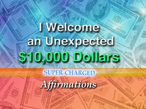 I Have Welcomed An Unexpected $10,000 Dollars - Super-Charged Affirmations