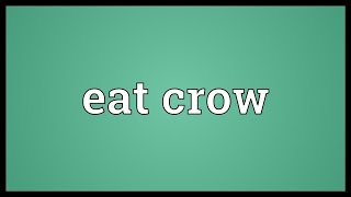 Eat crow Meaning