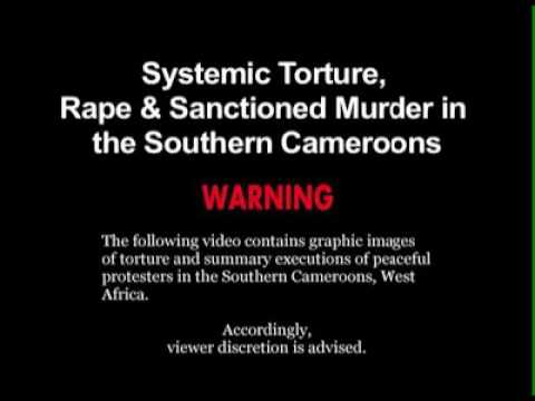 TORTURE, RAPE AND MURDER IN THE SOUTHERN CAMEROONS, THE CASE AGAINST DICTATOR PAUL BIYA