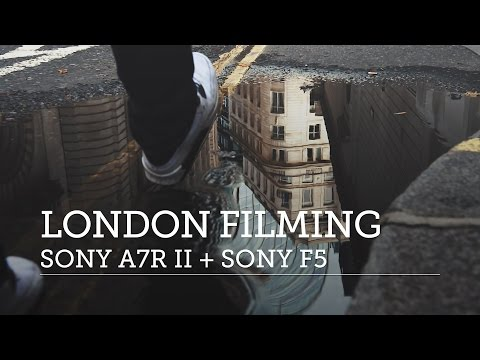 Sony A7R II + Sony F5 – London Filmmaking