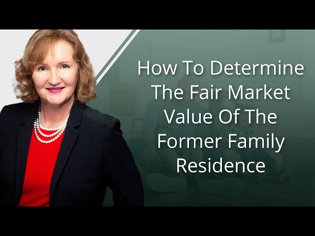 How To Determine the Fair Market Value of the Former Family Residence