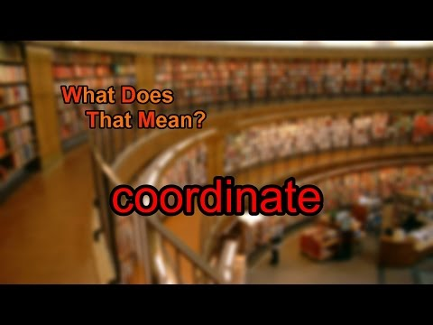 What does coordinate mean?