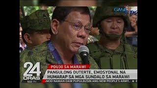 24 Oras: Pangulong Duterte, emosyonal na humarap sa mga sundalo sa Marawi
