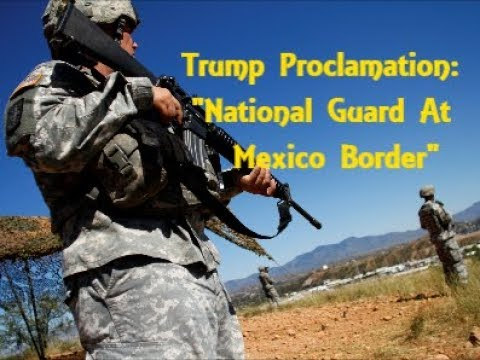 Trump's Proclamation: National Guard Troops To Mexico Border