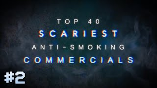 TOP 40: SCARIEST ANTI-SMOKING COMMERCIALS [PART TWO]