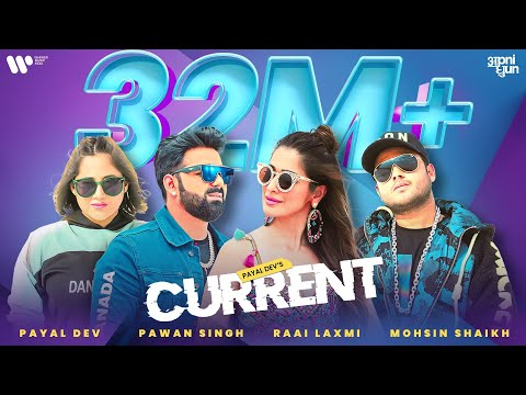 Current - Official Video | Payal Dev | Pawan Singh | Raai Laxmi |Aditya Dev |Mohsin Shaikh |Mudassar