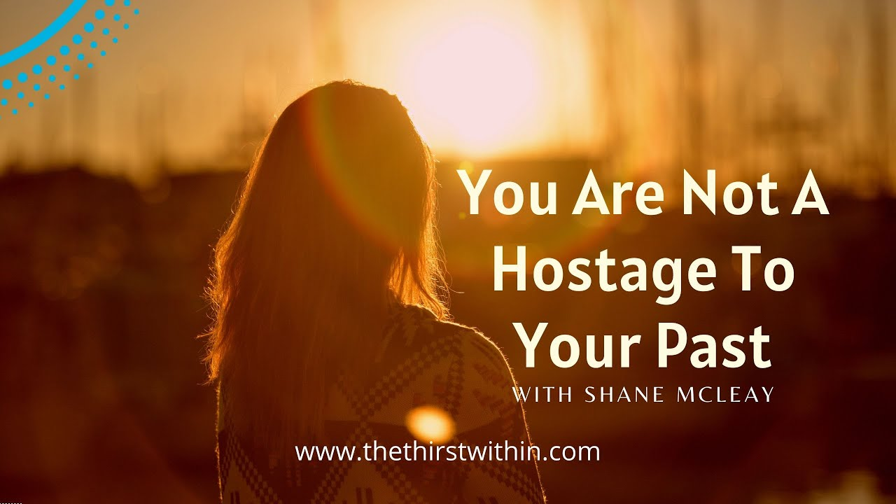You Are Not A HostageTo Your Past