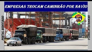 PARA ECONOMIZAR COM FRETE, EMPRESAS TROCAM CAMINHÃO POR NAVIO