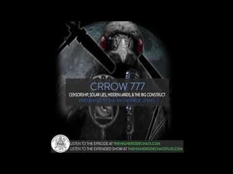 Crrow777 | Censorship, Solar Lies, Hidden Lands, & The Big Construct - Higherside Chats