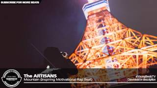 The ARTISANS - Dope Inspiring Motivational Rap Beat Hip Hop Instrumental - Mountain