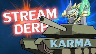 ♥ TANK KARMA - Stream Derp #171