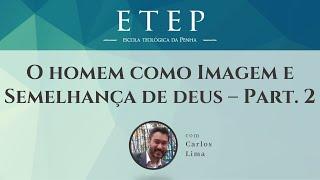ETEP 2020 | O Homem como Imagem e Semelhança de Deus - part.2 - Prof. Carlos Lima