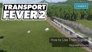 Transport Fever 2 Beginner's Guide - How to Use Train Signals