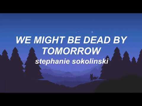 🌜we might be dead by tomorrow 🌛 stephanie sokolinski (lyrics)