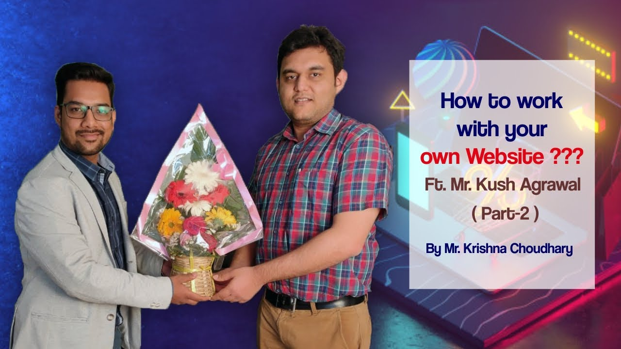 How to work with your own Website | Case Study | By Mr. Krishna Choudhary Ft. Kush Agrawal | Part-2