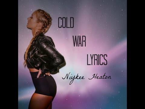 Cold War- Niykee Heaton (LYRICS)