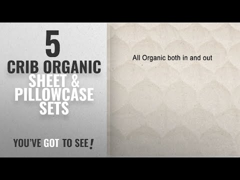 Top 10 Crib Organic Sheet & Pillowcase Sets [2018]: Organic Cotton Mattress Pad with Organic Cotton
