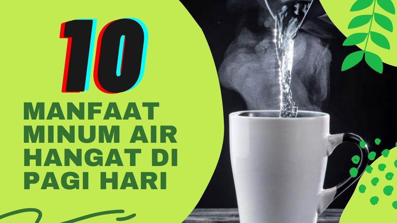 10 Manfaat Minum Air Hangat Di Pagi Hari Youtube