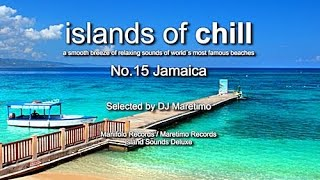 Islands Of Chill - No.15 Jamaica, Selected by DJ Maretimo, Beautiful Chillout Flight