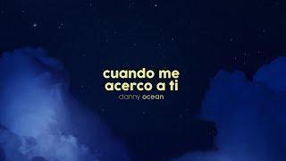 CUANDO ME ACERCO A TI (LETRA) - DANNY OCEAN